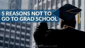5 Reasons NOT to Go to Grad School
