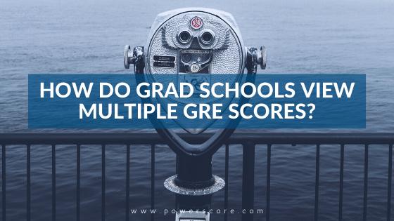 How Do Grad Schools View Multiple GRE Scores?