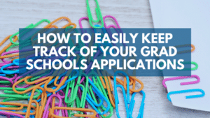 How to Easily Keep Track of Your Grad Schools Applications