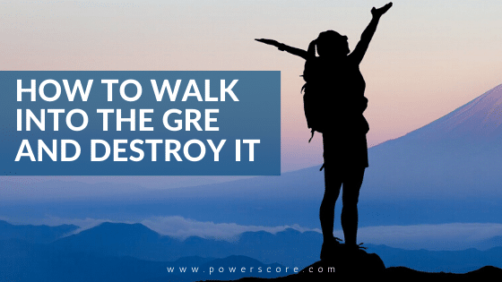 How to Walk Into the GRE and Destroy It