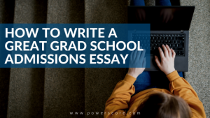 How to Write a Great Grad School Admissions Essay