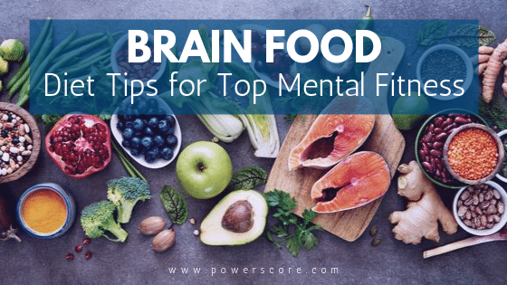 Brain Food: Diet Tips for Top Mental Fitness
