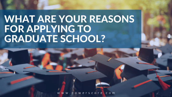 What Are Your Reasons for Applying to Graduate School?