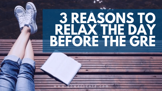 3 Reasons to Relax the Day Before the GRE