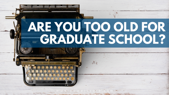 Are You Too Old for Graduate School?