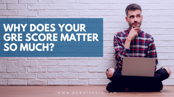 Why Does Your GRE Score Matter So Much?