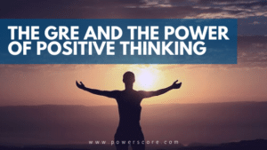 The GRE and the Power of Positive Thinking
