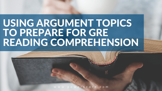 Using Argument Topics to Prepare for GRE Reading Comprehension