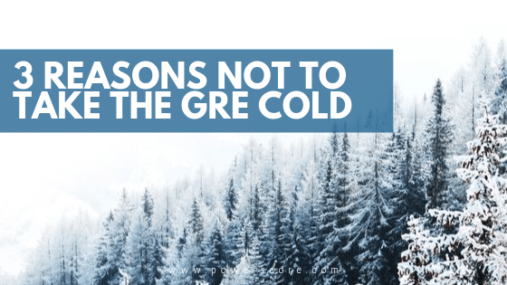 3 Reasons Not to Take the GRE Cold