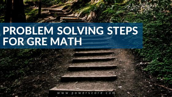 Problem Solving Steps for GRE Math