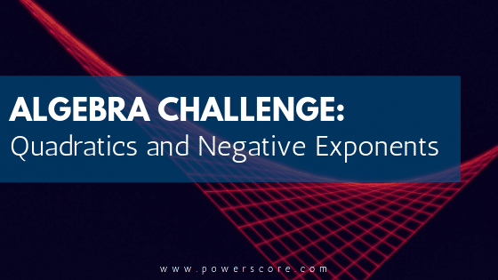 Algebra Challenge: Quadratics and Negative Exponents