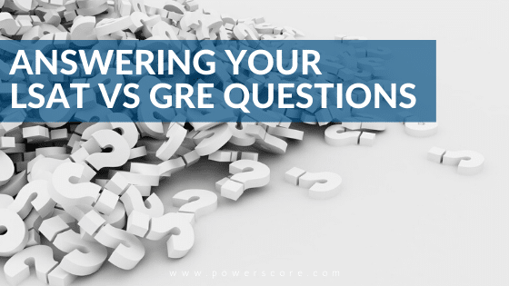 Answering Your LSAT vs GRE Questions