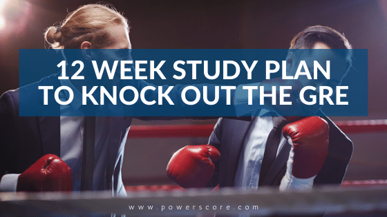 12 Week Study Plan to Knock Out the GRE