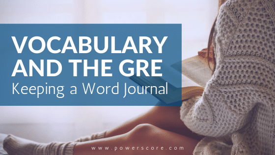 Vocabulary and the GRE: Keeping a Word Journal
