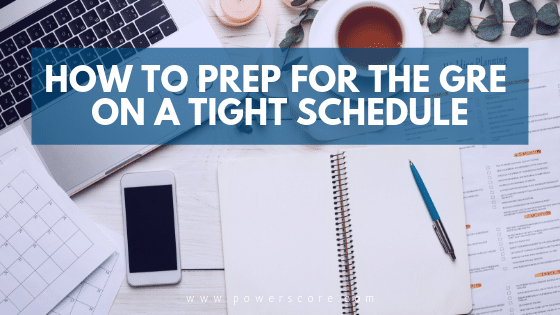 How to Prep for the GRE on a Tight Schedule