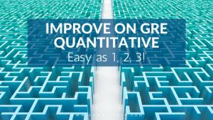 Improve on GRE Quantitative: Easy as 1, 2, 3!