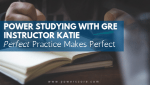 Power Studying with GRE Instructor Katie