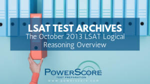 The October 2013 LSAT Logical Reasoning Overview