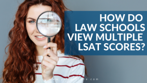 How Do Law Schools View Multiple LSAT Scores?