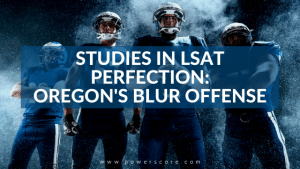 Studies in LSAT Perfection: Oregon's Blur Offense