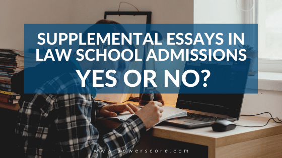 Supplemental Essays in Law School Admissions Yes or No