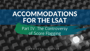 Accommodations for the LSAT Part 4