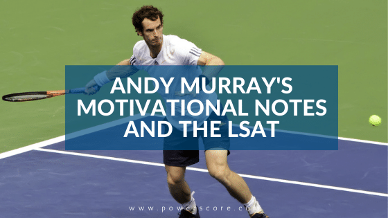 Andy Murray's Motivational Notes and the LSAT