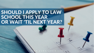 Should I Apply to Law School This Year or Wait 'til Next Year?