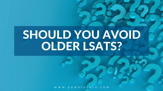 Should You Avoid Older LSATs?