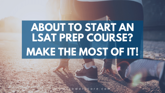 About to Start an LSAT Prep Course? Make the Most of It!