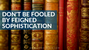 Don't Be Fooled by Feigned Sophistication