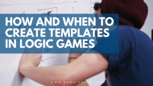How and When to Create Templates in Logic Games
