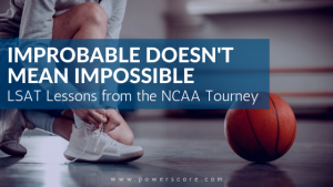 Improbable Doesn't Mean Impossible: LSAT Lessons from the NCAA Tourney
