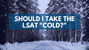 "Should I Take the LSAT ""Cold?"""