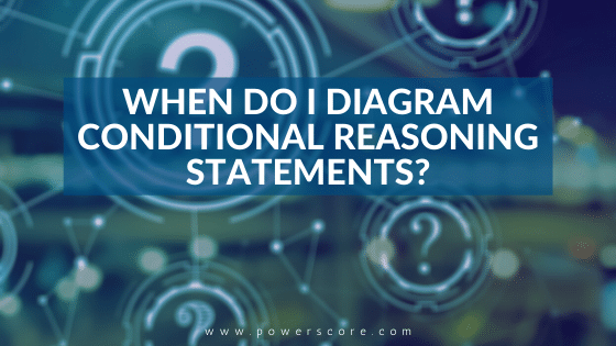 When Do I Diagram Conditional Reasoning Statements?