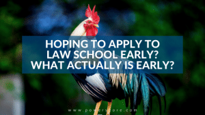 Hoping to Apply to Law School Early? What Actually Is Early?
