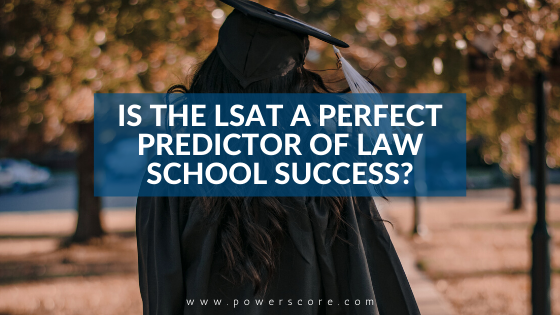 Is the LSAT a Perfect Predictor of Law School Success?