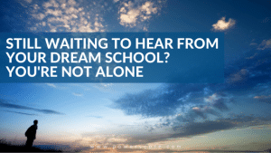 Still Waiting to Hear from Your Dream School You're Not Alone
