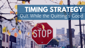 Timing Strategy: Quit While the Quitting's Good