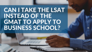 Can I Take the LSAT Instead of the GMAT to Apply to Business School?