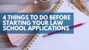 4 Things to Do Before Starting Your Law School Applications