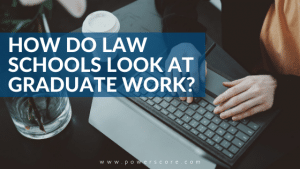 How Do Law Schools Look at Graduate Work?