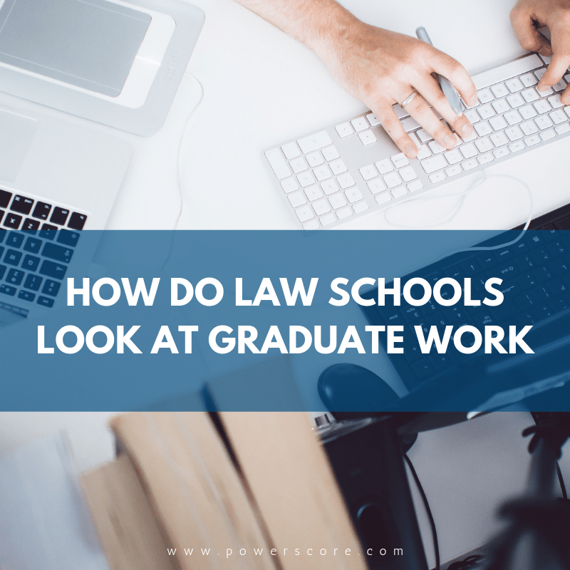 How Do Law Schools Look at Graduate Work? - LSAT and Law