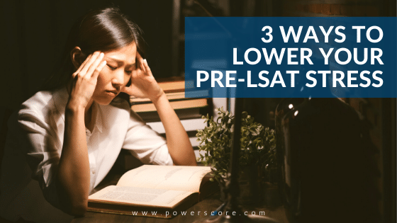 3 Ways to Lower Your Pre-LSAT Stress
