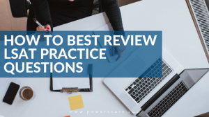 How to Best Review LSAT Practice Questions