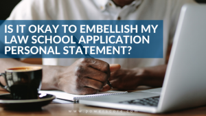 Is it Okay to Embellish My Law School Application Personal Statement?