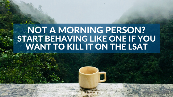 Not a Morning Person? Start Behaving Like One if You Want to Kill It on the LSAT