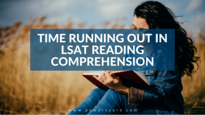 Time Running Out in LSAT Reading Comprehension