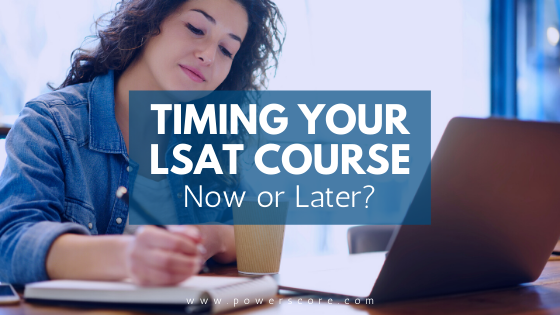 Timing Your LSAT Course: Now or Later?