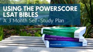 Using the PowerScore LSAT Bibles: 3 Month Self-Study Plan